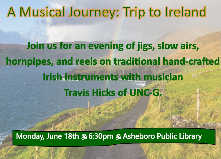 Come enjoy a musical journey to Ireland here at the Asheboro Library on June 18th!
